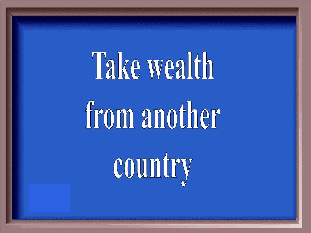 Take wealth