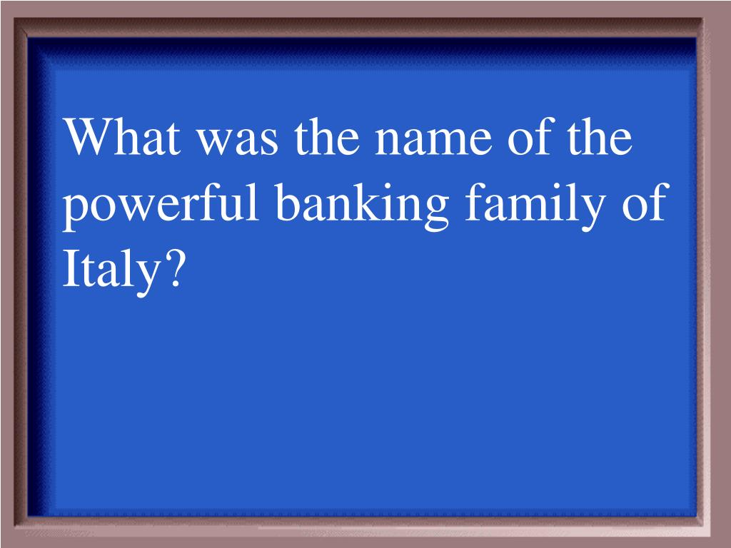 What was the name of the powerful banking family of Italy?