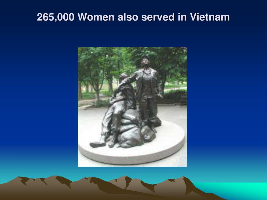 265,000 Women also served in Vietnam