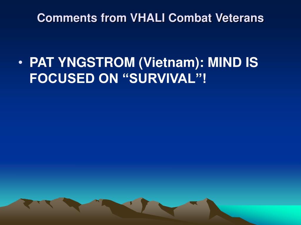 Comments from VHALI Combat Veterans