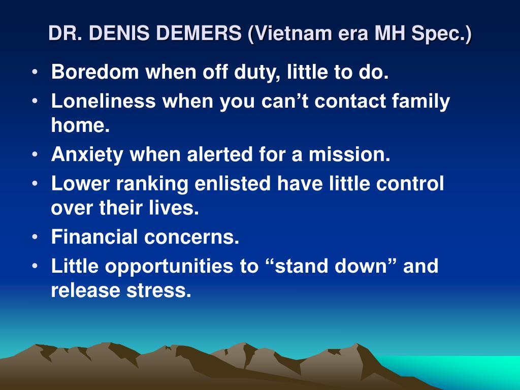 DR. DENIS DEMERS (Vietnam era MH Spec.)