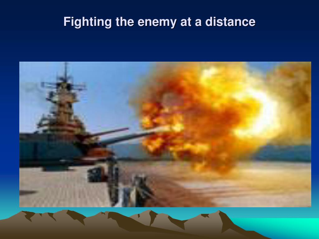 Fighting the enemy at a distance