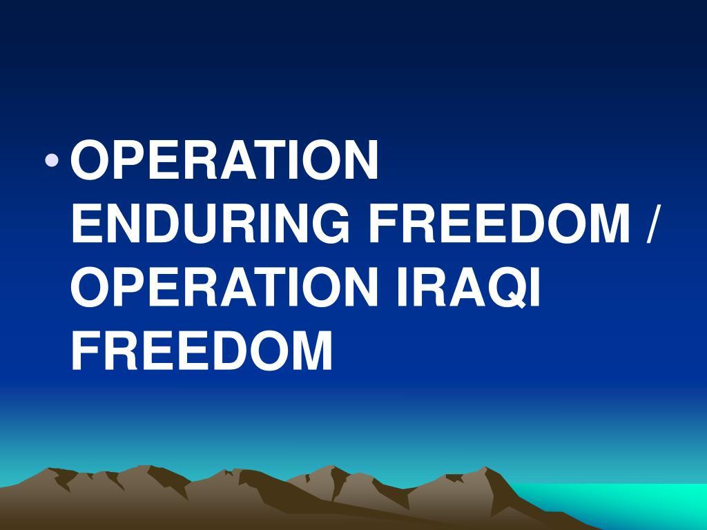 OPERATION ENDURING FREEDOM / OPERATION IRAQI FREEDOM