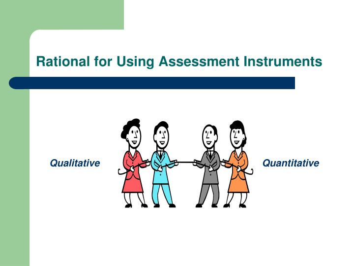 Rational for using assessment instruments