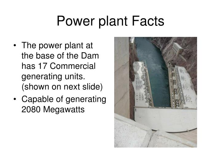 The power plant at the base of the Dam has 17 Commercial generating units. (shown on next slide)