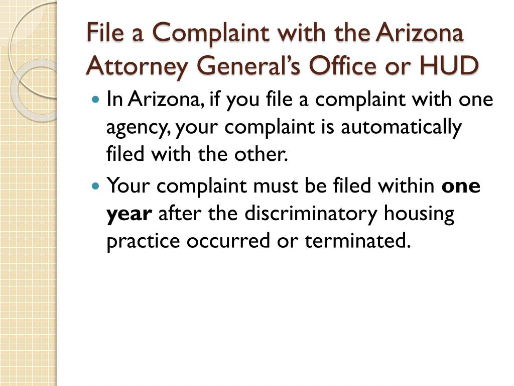 File a Complaint with the Arizona Attorney General's Office or HUD