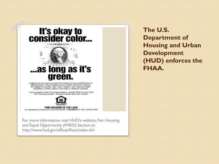 The u s department of housing and urban development hud enforces the fhaa