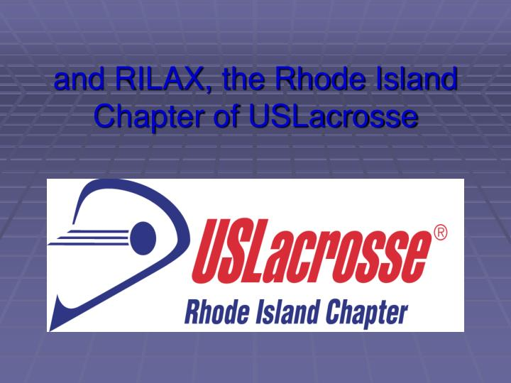 And rilax the rhode island chapter of uslacrosse