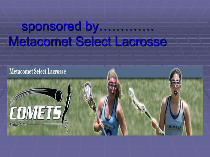 Sponsored by metacomet select lacrosse