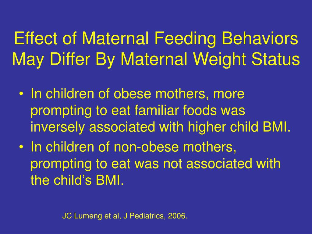 Effect of Maternal Feeding Behaviors May Differ By Maternal Weight Status