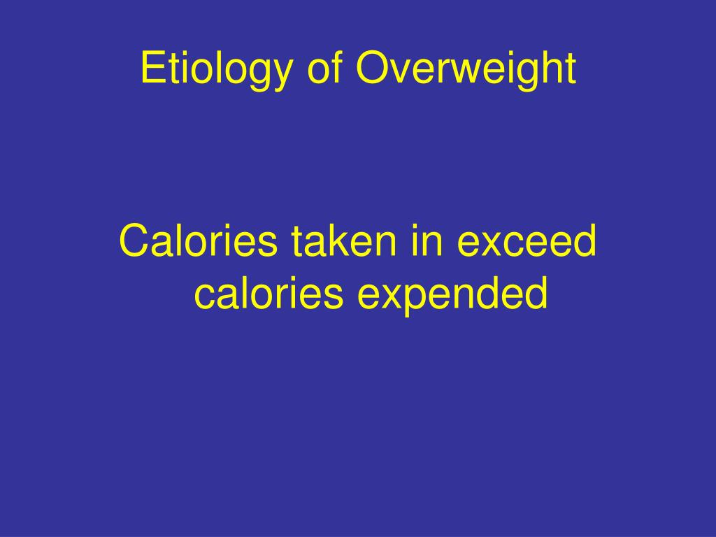 Etiology of Overweight