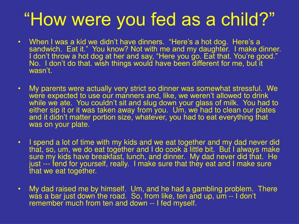 """How were you fed as a child?"""