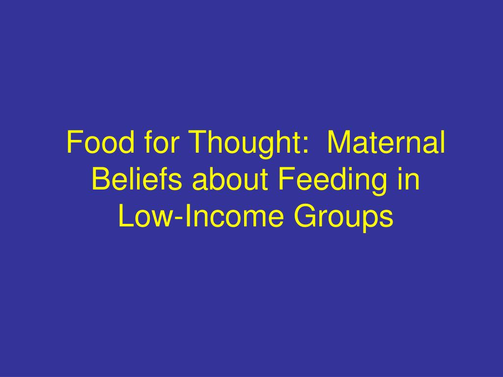 Food for Thought:  Maternal Beliefs about Feeding in
