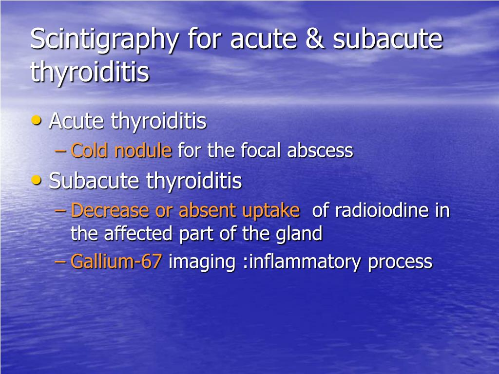 Scintigraphy for acute & subacute thyroiditis