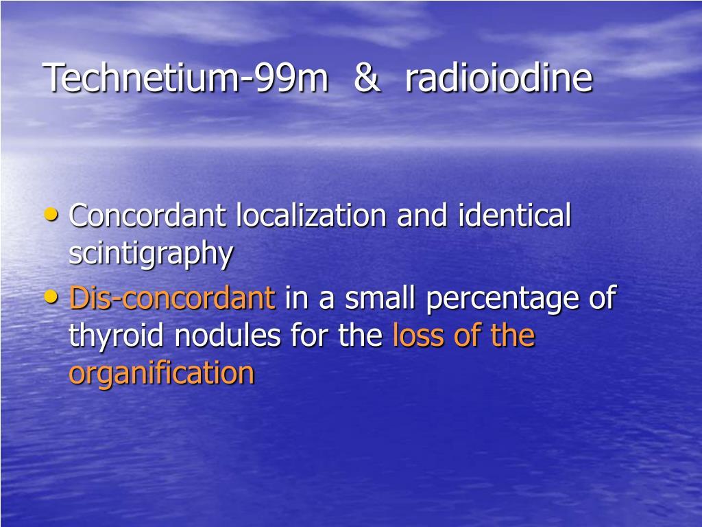 Technetium-99m  &  radioiodine