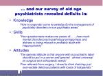 and our survey of old age psychiatrists revealed deficits in