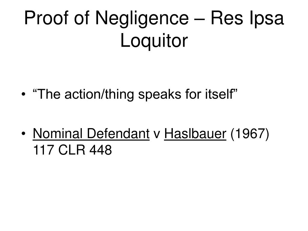 Proof of Negligence – Res Ipsa Loquitor