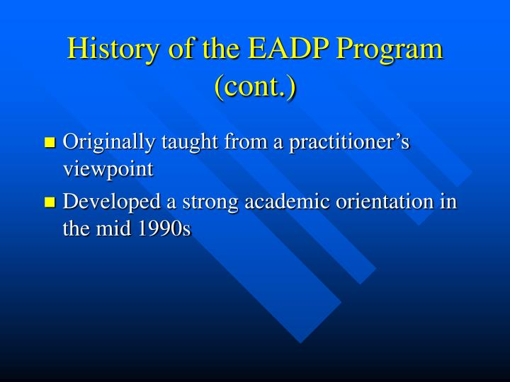 History of the EADP Program (cont.)