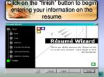 click on the finish button to begin entering your information on the resume