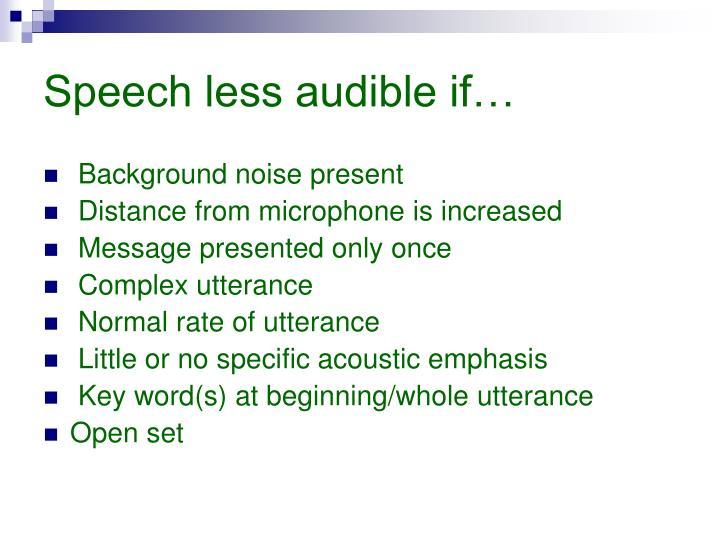 Speech less audible if…