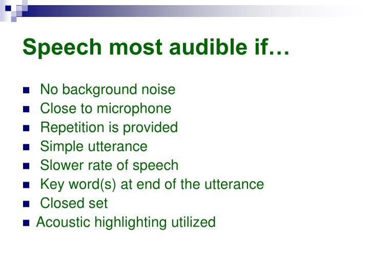 Speech most audible if…