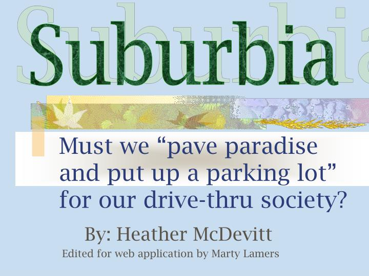 Must we pave paradise and put up a parking lot for our drive thru society
