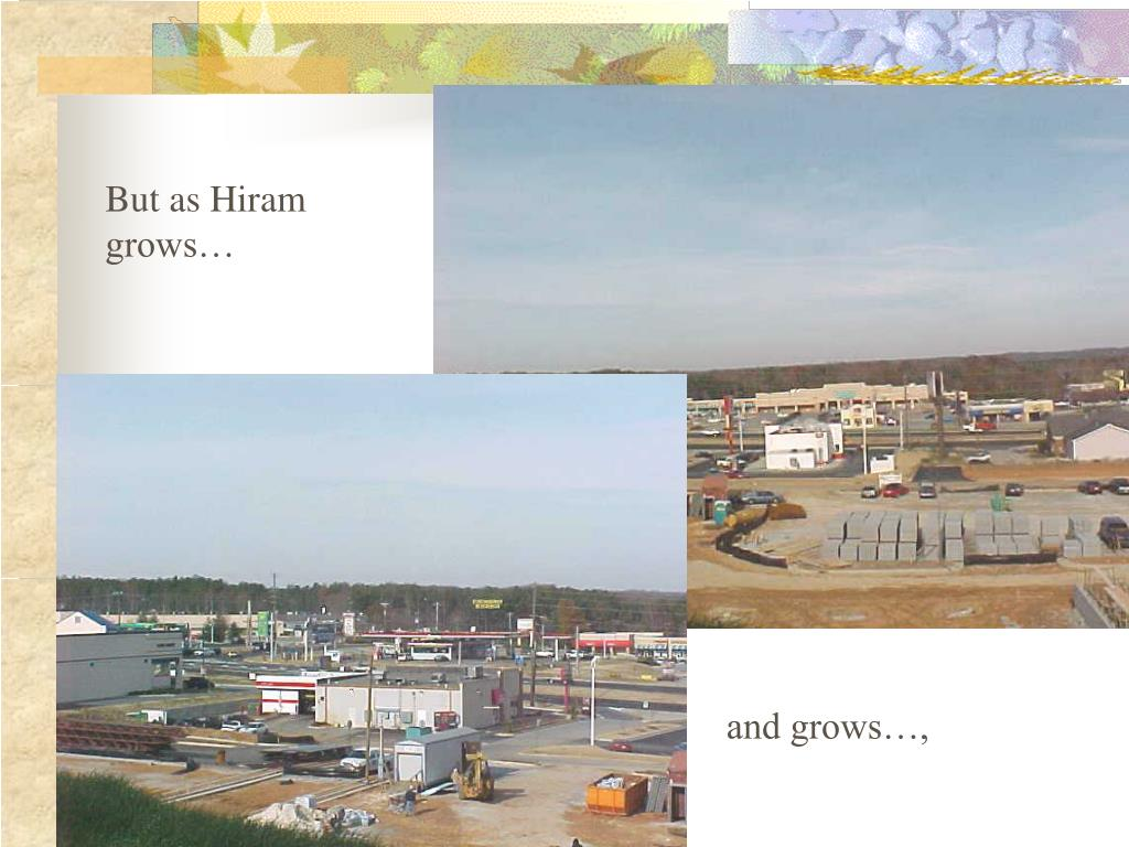 But as Hiram grows…