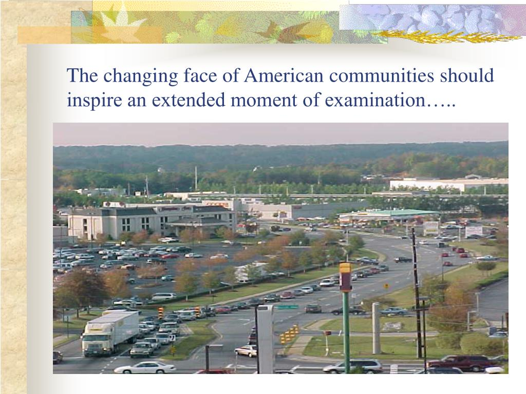 The changing face of American communities should inspire an extended moment of examination…..
