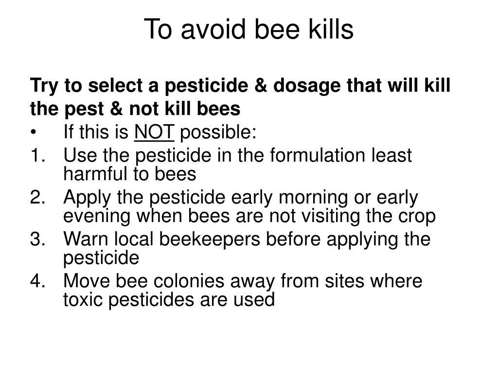 To avoid bee kills