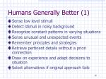 humans generally better 1