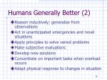 humans generally better 2