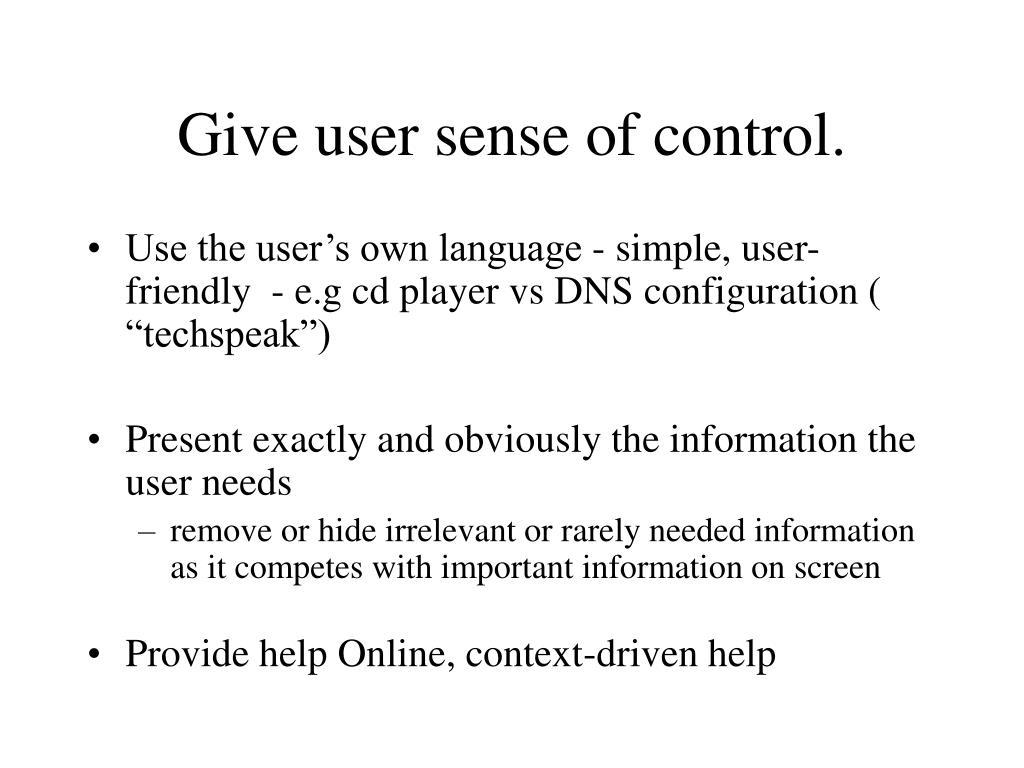 Give user sense of control.
