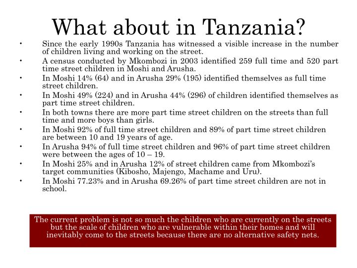 Since the early 1990s Tanzania has witnessed a visible increase in the number of children living and working on the street.