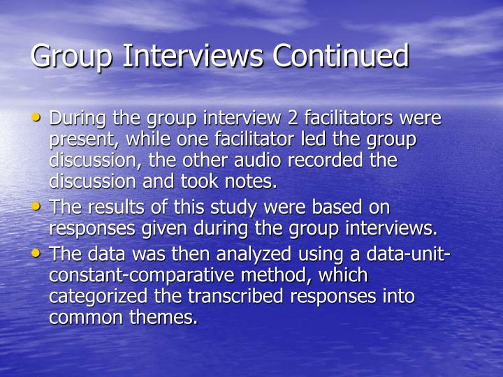 Group Interviews Continued