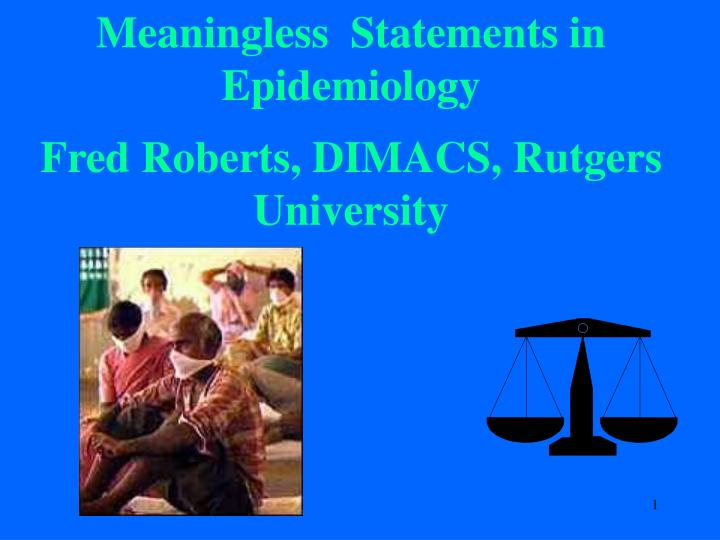 Meaningless statements in epidemiology fred roberts dimacs rutgers university