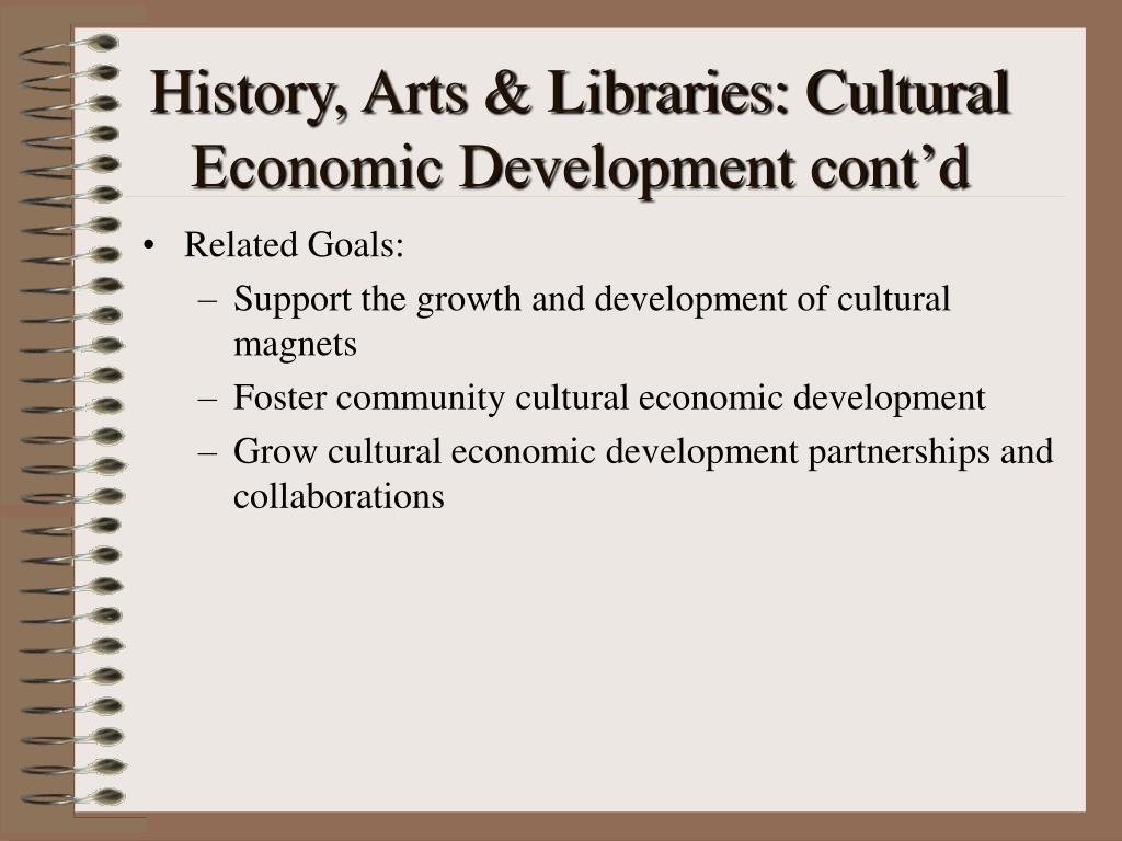 History, Arts & Libraries: Cultural Economic Development cont'd