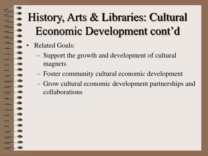 History arts libraries cultural economic development cont d