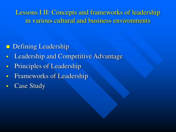 Lessons i ii concepts and frameworks of leadership in various cultural and business environments