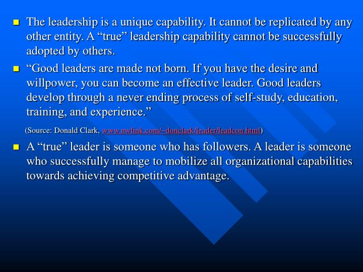 "The leadership is a unique capability. It cannot be replicated by any other entity. A ""true"" lea..."