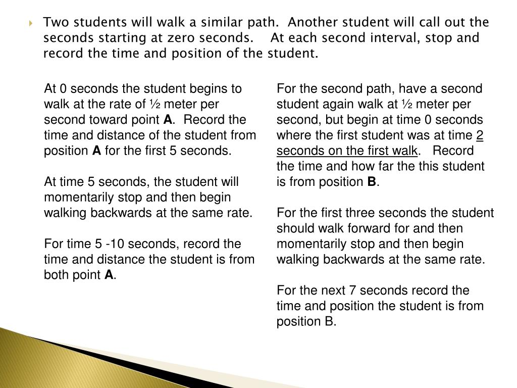 At 0 seconds the student begins to walk at the rate of ½ meter per second toward point
