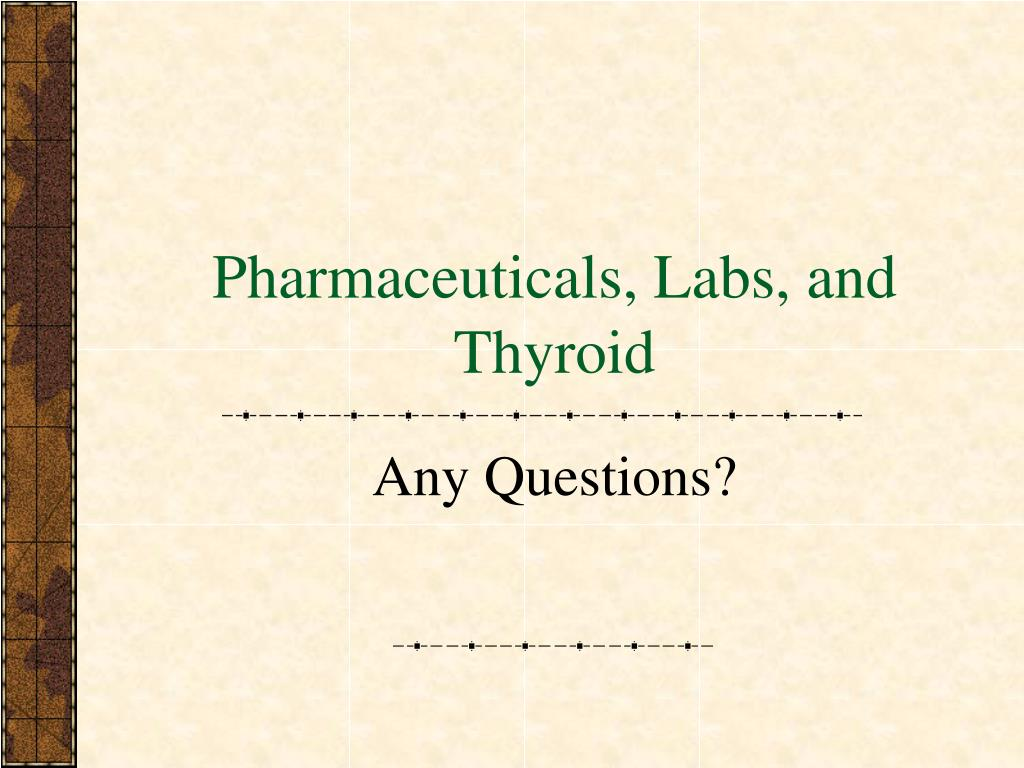 Pharmaceuticals, Labs, and Thyroid
