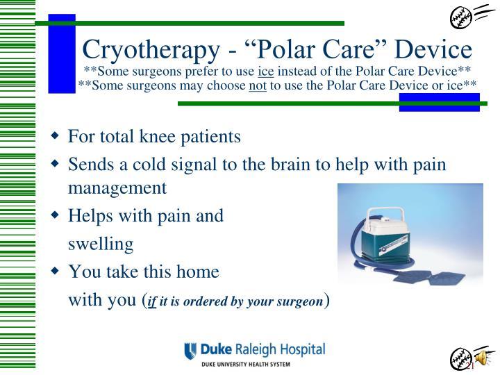 "Cryotherapy - ""Polar Care"" Device"