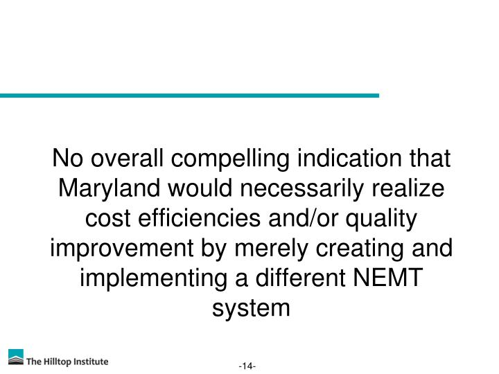 No overall compelling indication that Maryland would necessarily realize cost efficiencies and/or quality improvement by merely creating and implementing a different NEMT system