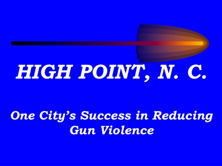High point n c one city s success in reducing gun violence
