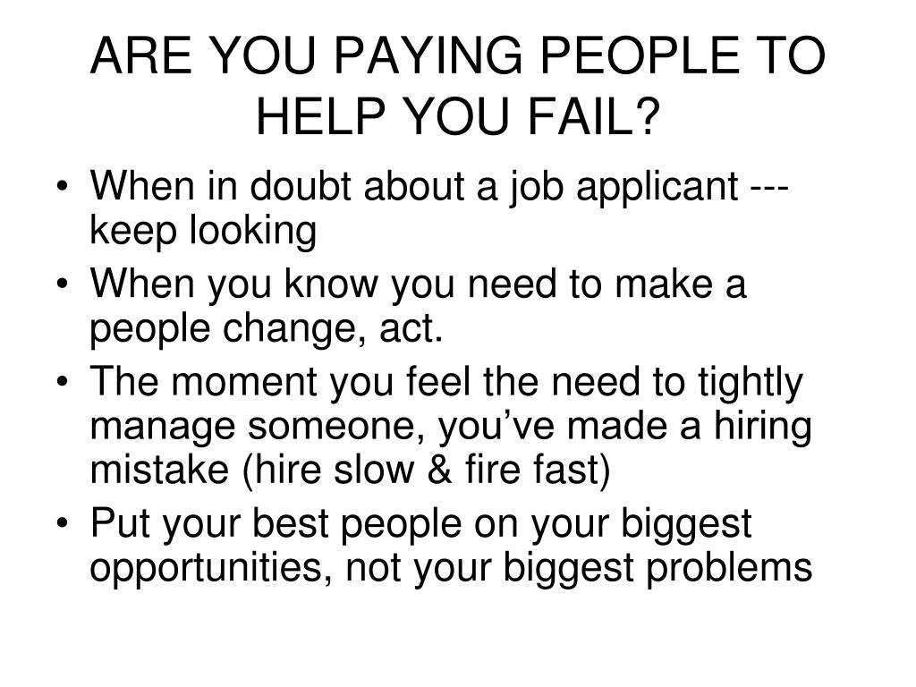 ARE YOU PAYING PEOPLE TO HELP YOU FAIL?
