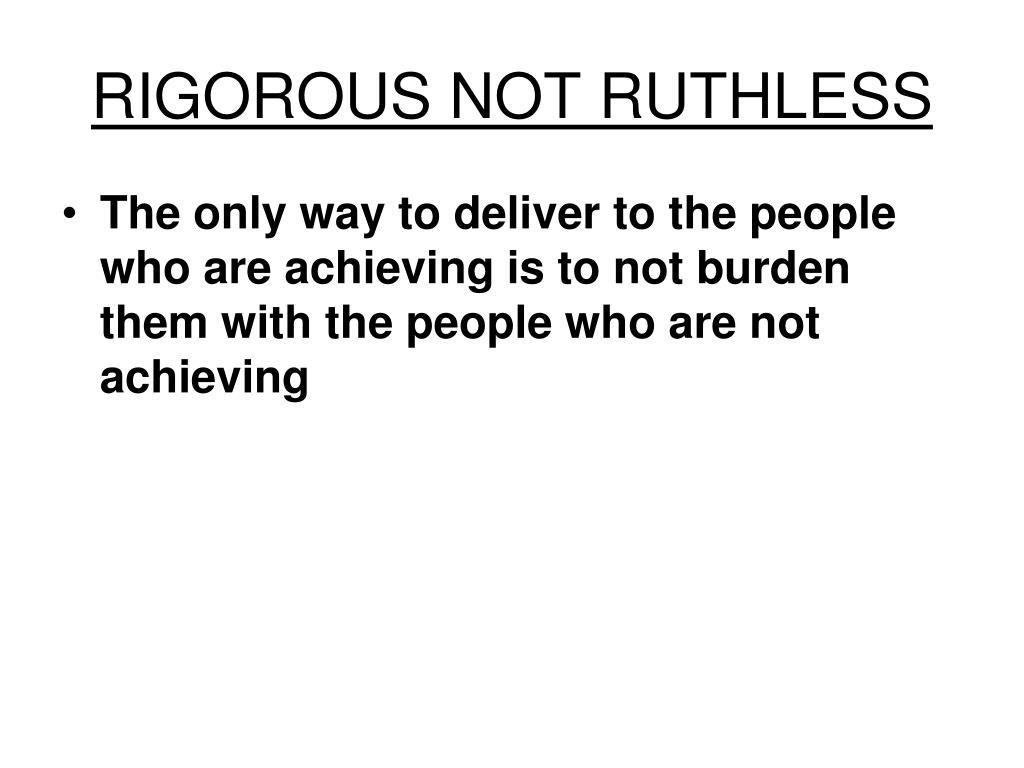 RIGOROUS NOT RUTHLESS