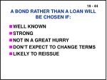 a bond rather than a loan will be chosen if