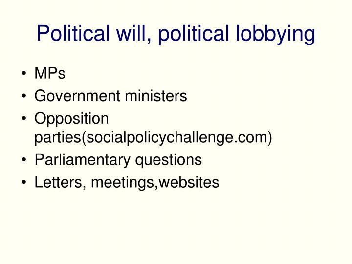 Political will, political lobbying
