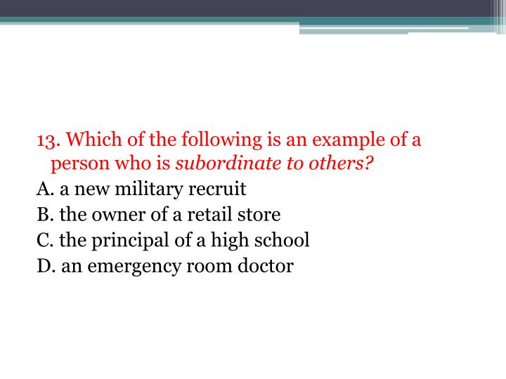 13. Which of the following is an example of a person who is