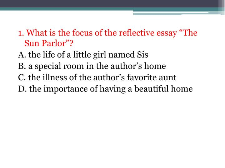 """1. What is the focus of the reflective essay """"The Sun Parlor""""?"""